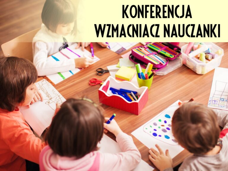 """II Ogólnopolska Konferencja dla nauczycieli edukacji wczesnoszkolnej i przedszkolnej """"Wzmacniacz Nauczanki"""""""